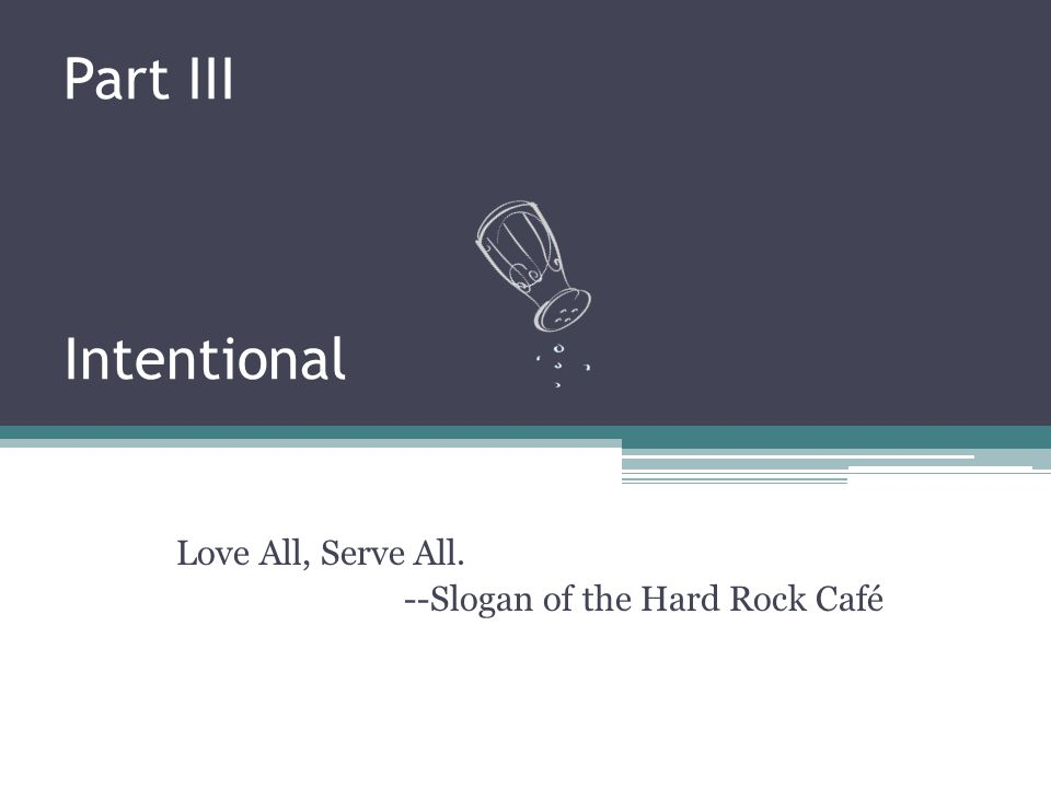 Love All, Serve All. --Slogan of the Hard Rock Café