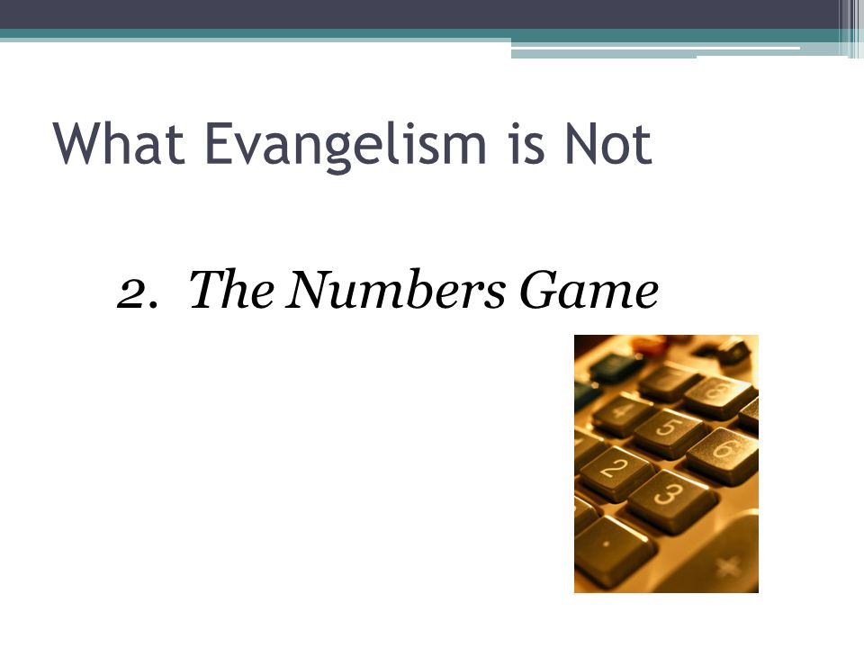 What Evangelism is Not The Numbers Game