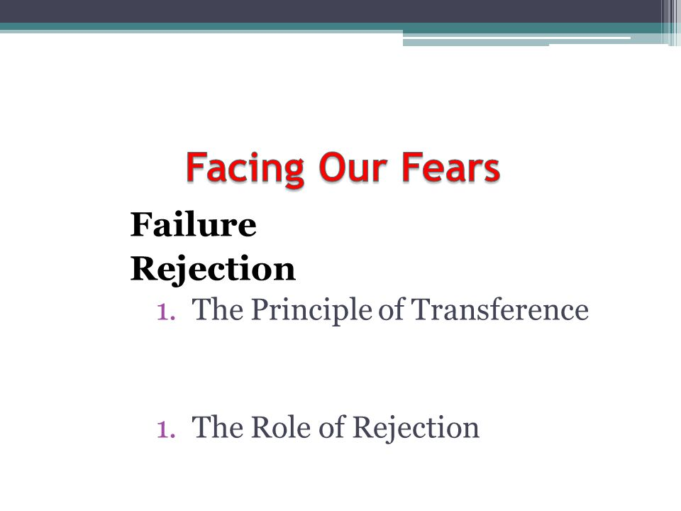 Facing Our Fears Rejection The Principle of Transference