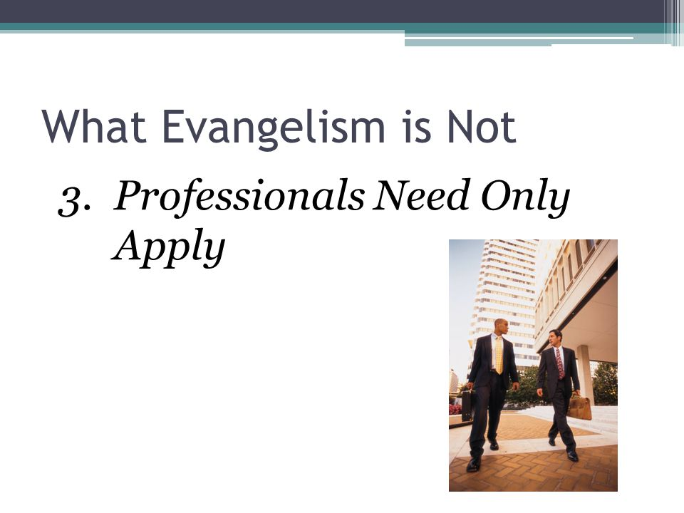 What Evangelism is Not Professionals Need Only Apply