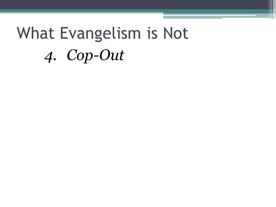 What Evangelism is Not Cop-Out