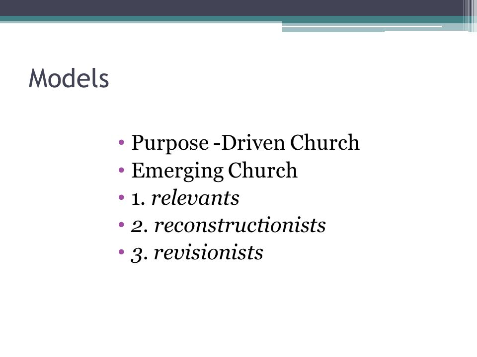 Models Purpose -Driven Church Emerging Church 1. relevants