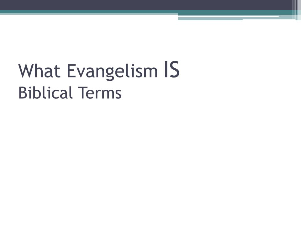 What Evangelism IS Biblical Terms
