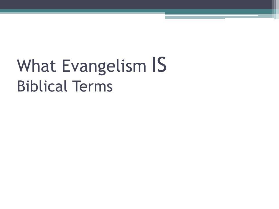 What Evangelism IS Biblical Terms