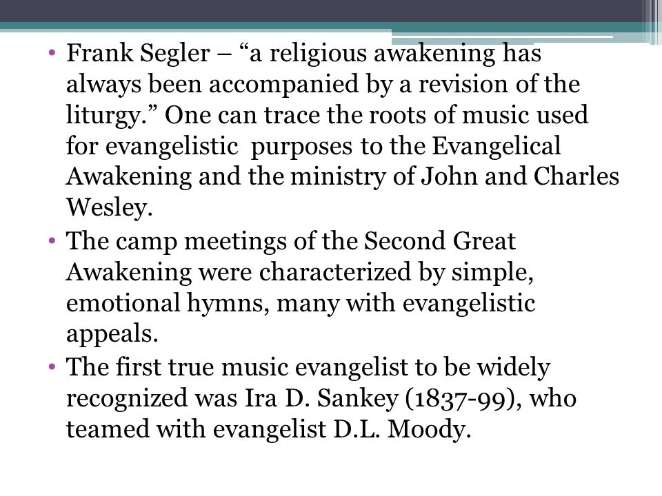 Frank Segler – a religious awakening has always been accompanied by a revision of the liturgy. One can trace the roots of music used for evangelistic purposes to the Evangelical Awakening and the ministry of John and Charles Wesley.