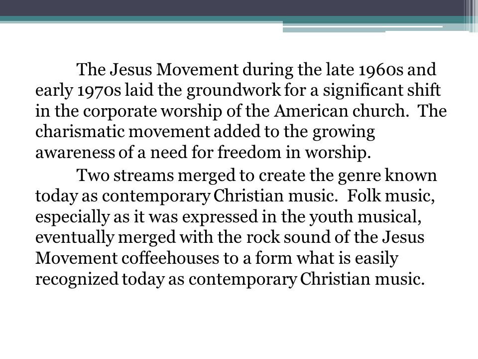 The Jesus Movement during the late 1960s and early 1970s laid the groundwork for a significant shift in the corporate worship of the American church.