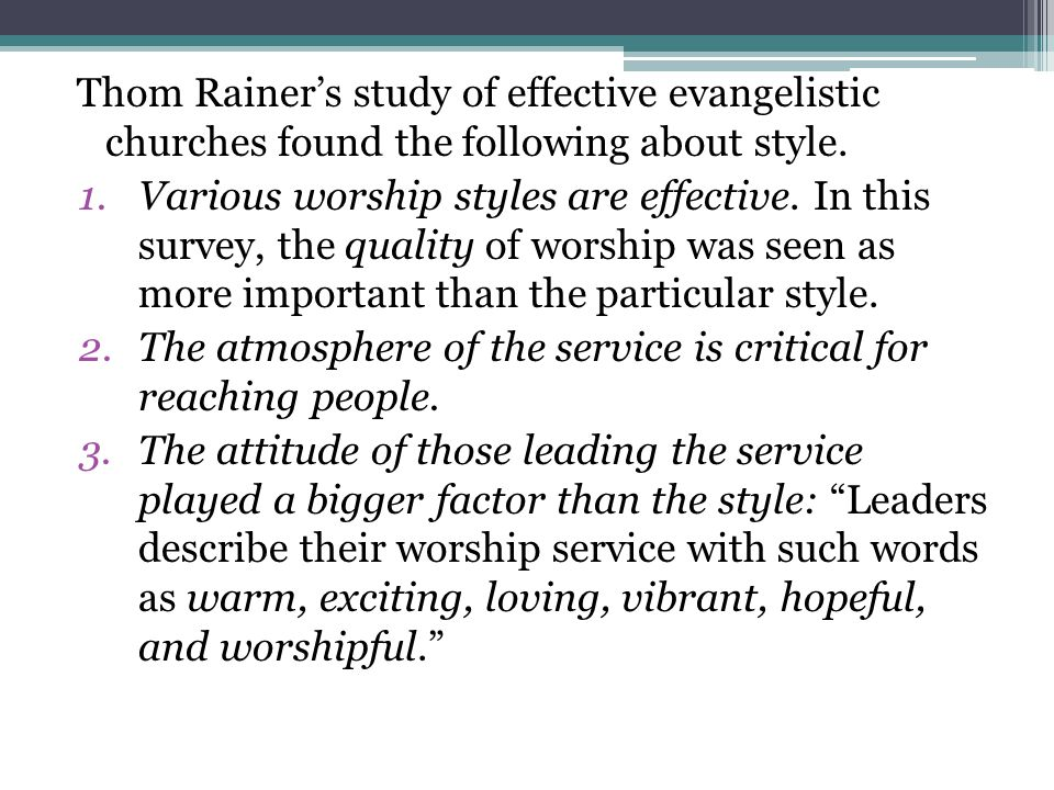 Thom Rainer's study of effective evangelistic churches found the following about style.