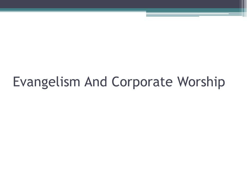 Evangelism And Corporate Worship