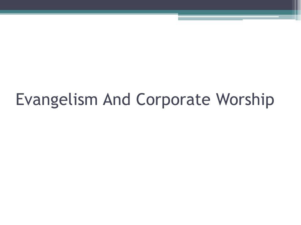Evangelism And Corporate Worship