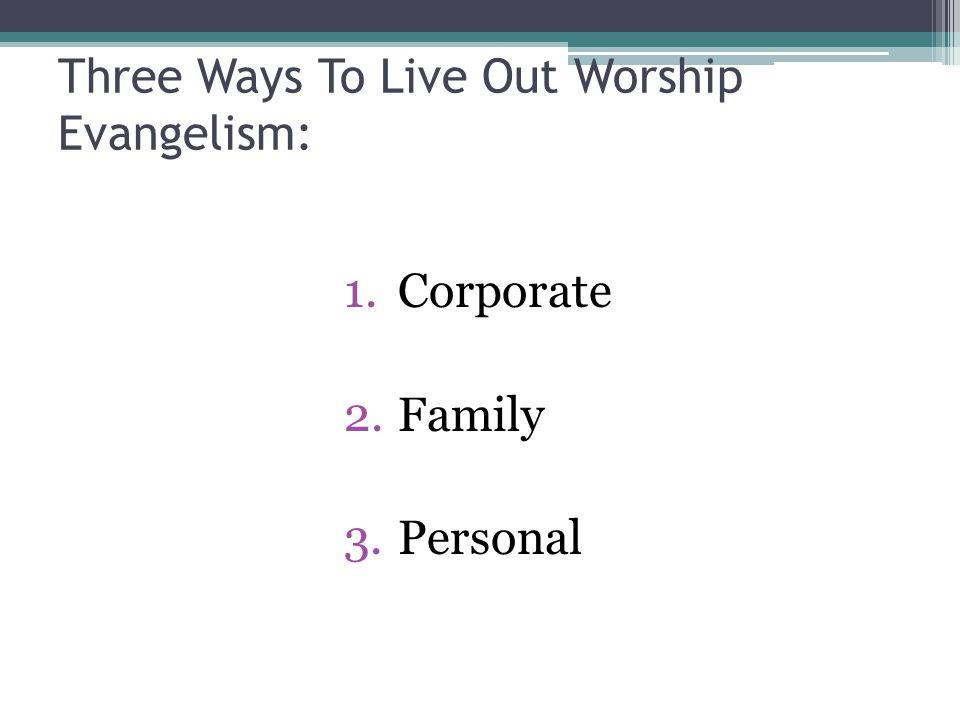 Three Ways To Live Out Worship Evangelism: