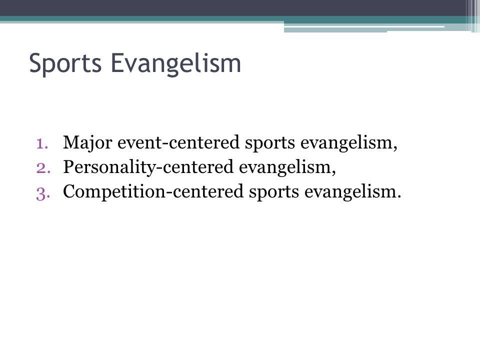 Sports Evangelism Major event-centered sports evangelism,