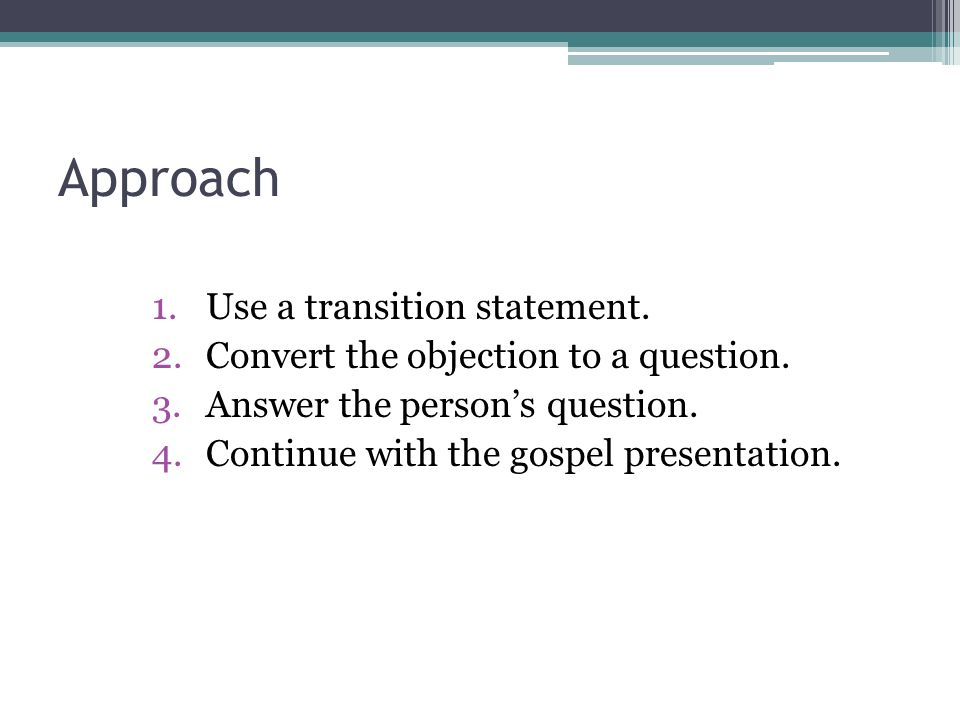 Approach Use a transition statement.