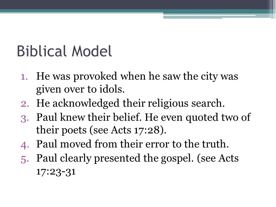 Biblical Model He was provoked when he saw the city was given over to idols. He acknowledged their religious search.