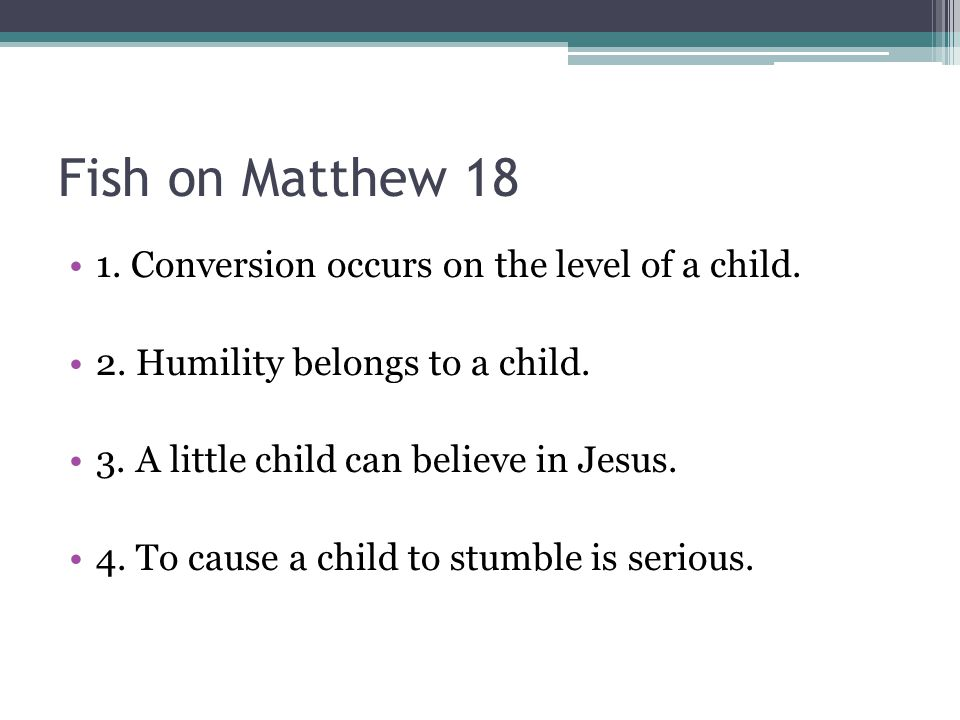 Fish on Matthew Conversion occurs on the level of a child.