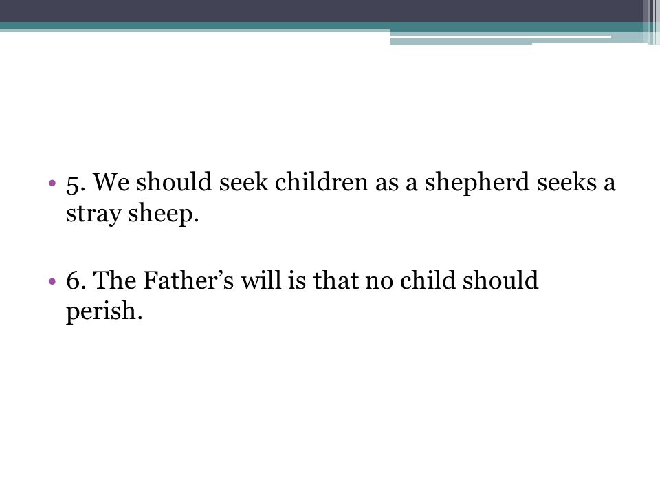 5. We should seek children as a shepherd seeks a stray sheep.