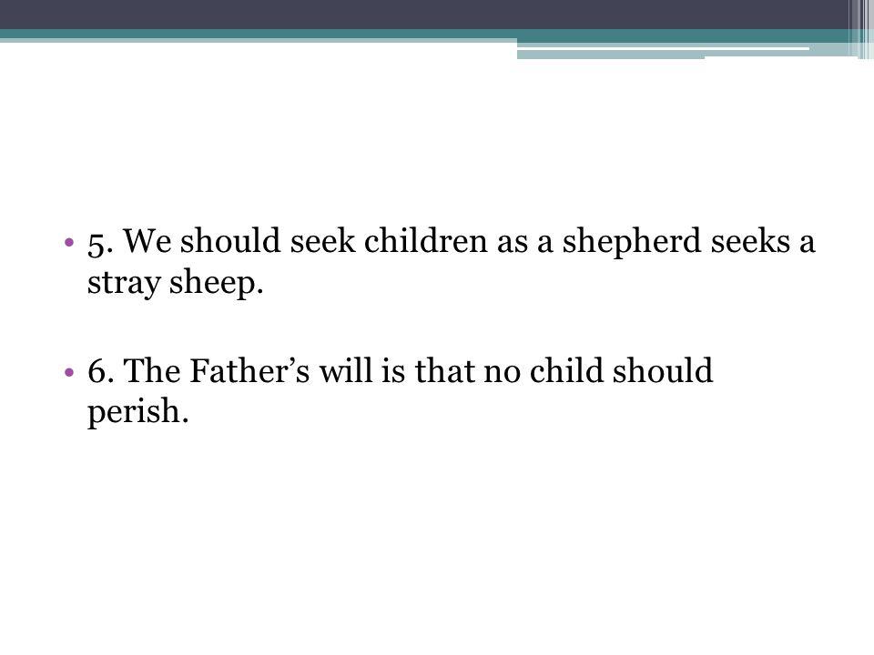 5. We should seek children as a shepherd seeks a stray sheep.