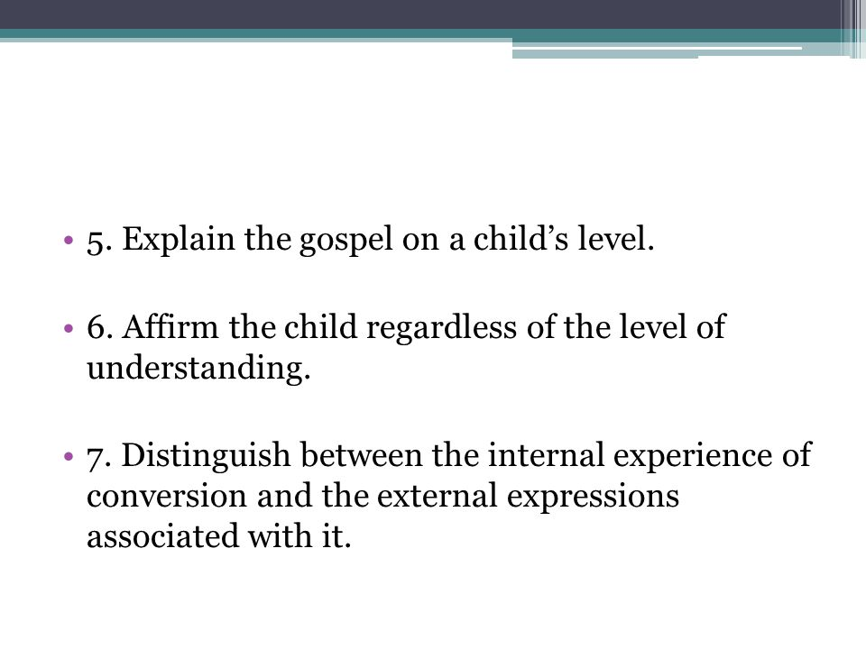 5. Explain the gospel on a child's level.