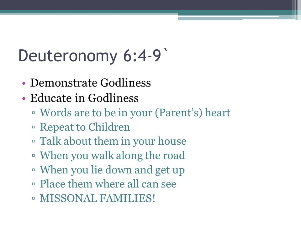 Deuteronomy 6:4-9` Demonstrate Godliness Educate in Godliness