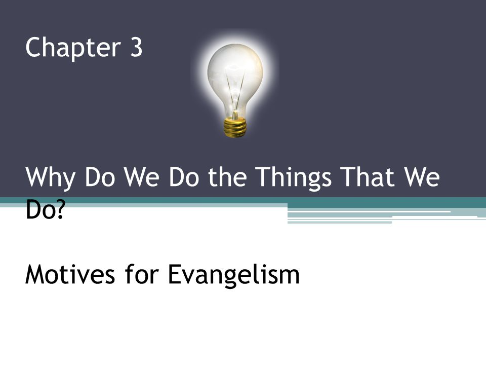 Chapter 3 Why Do We Do the Things That We Do Motives for Evangelism