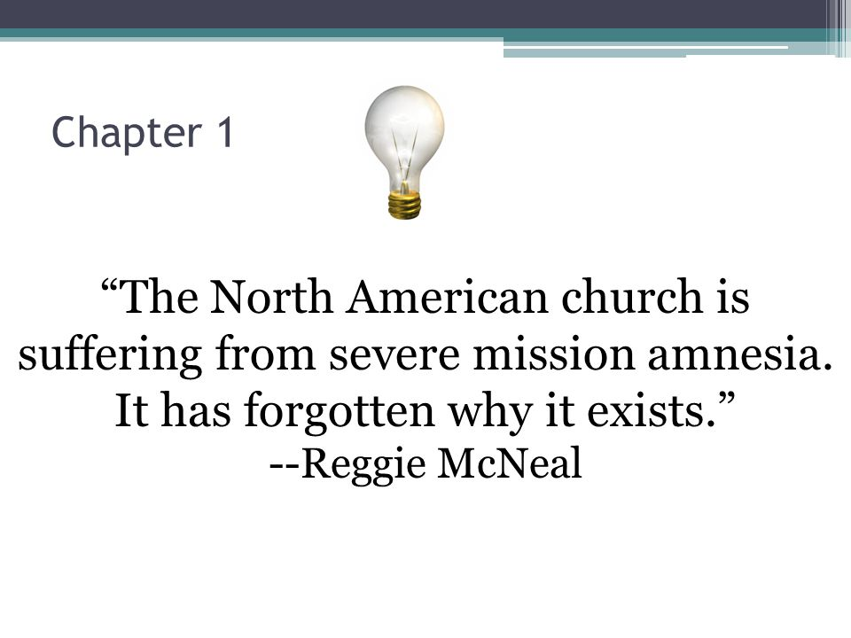 Chapter 1 The North American church is suffering from severe mission amnesia.