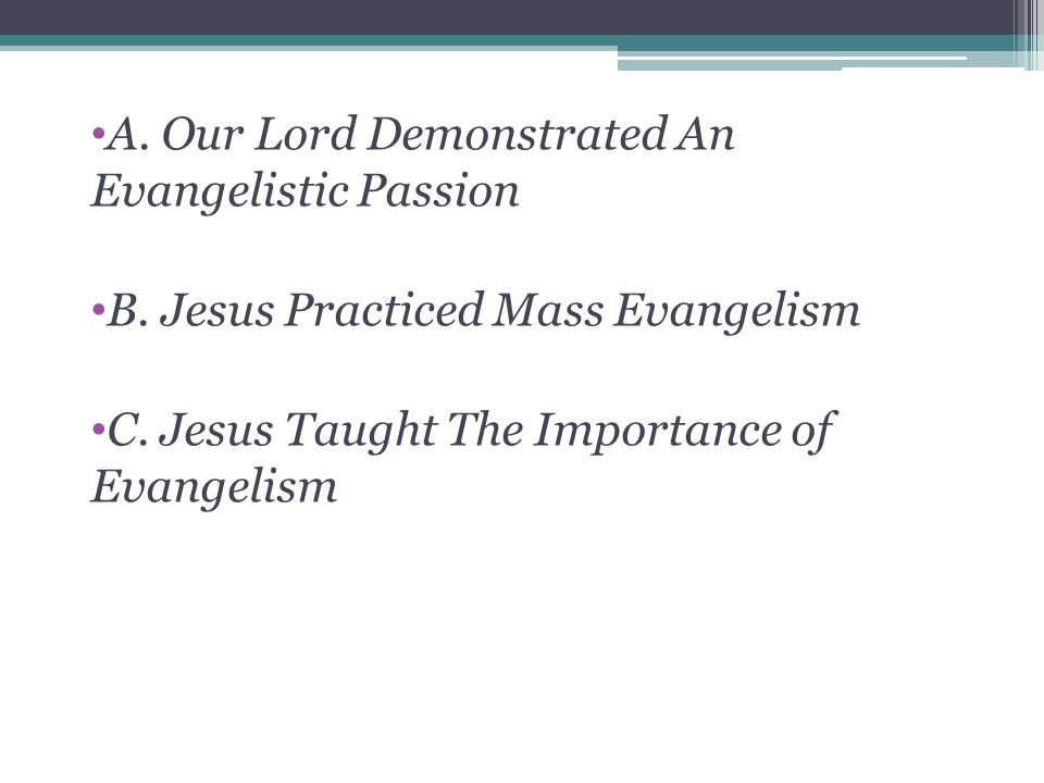 A. Our Lord Demonstrated An Evangelistic Passion