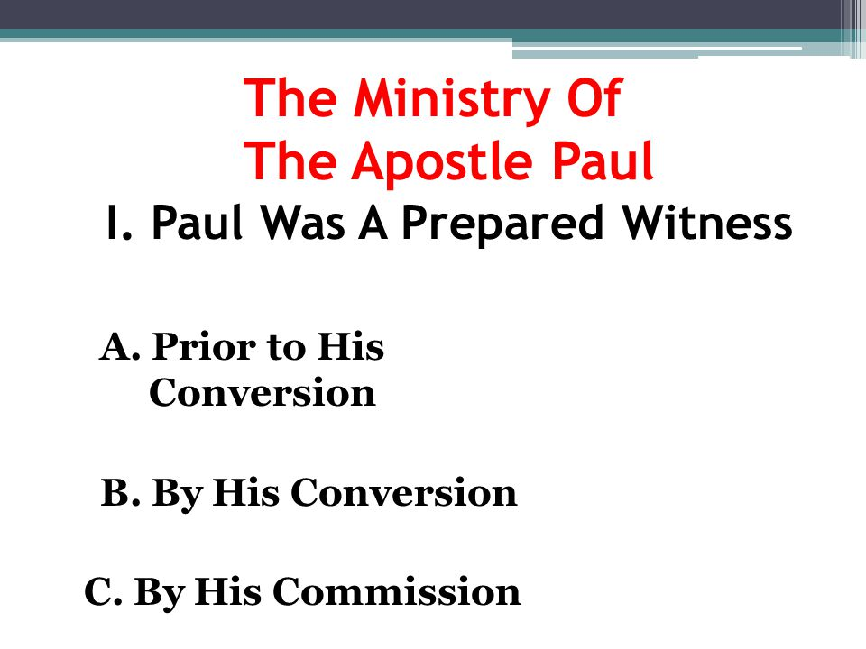 The Ministry Of The Apostle Paul I. Paul Was A Prepared Witness