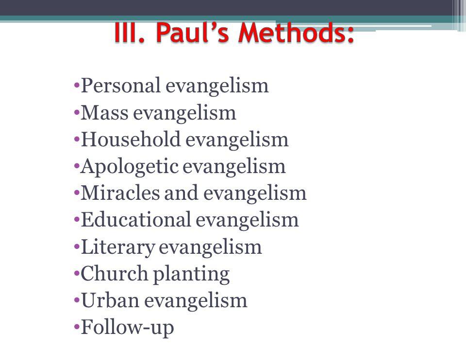 III. Paul's Methods: Personal evangelism Mass evangelism