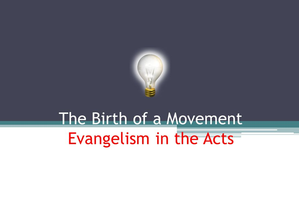The Birth of a Movement Evangelism in the Acts