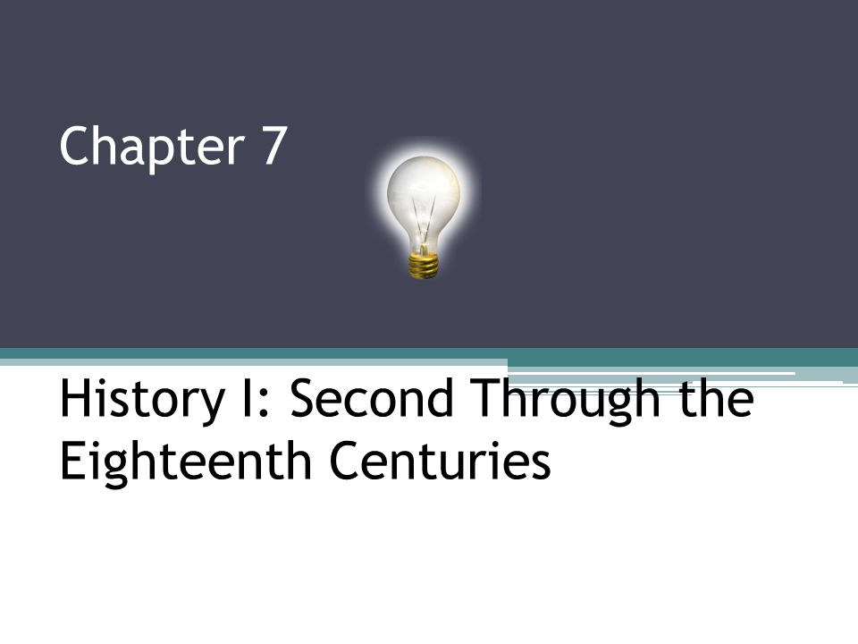 Chapter 7 History I: Second Through the Eighteenth Centuries