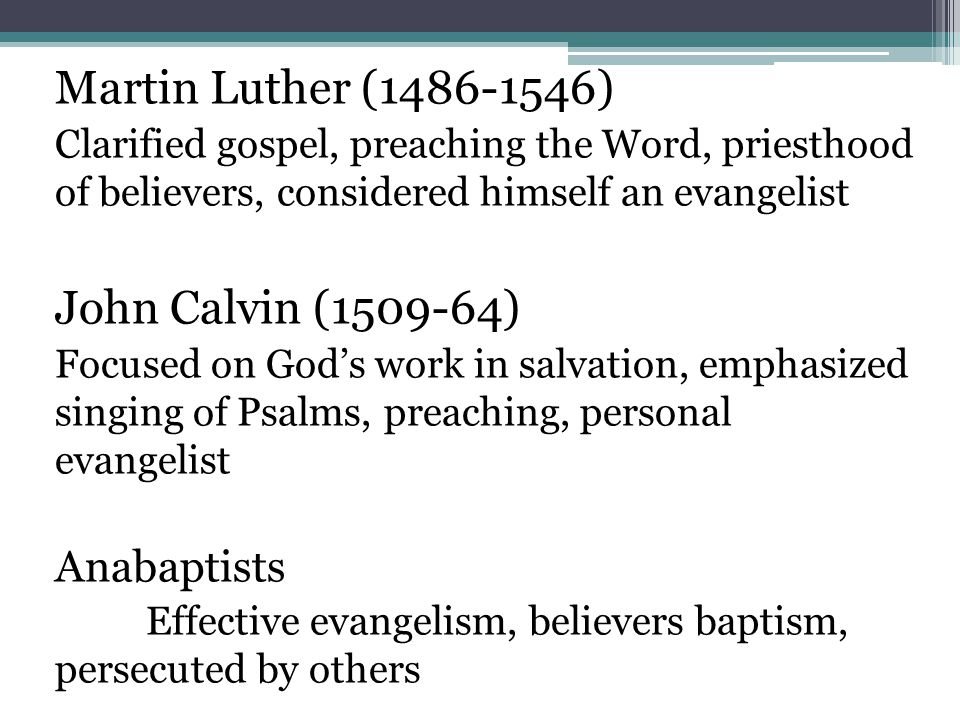 Martin Luther ( ) John Calvin ( ) Anabaptists