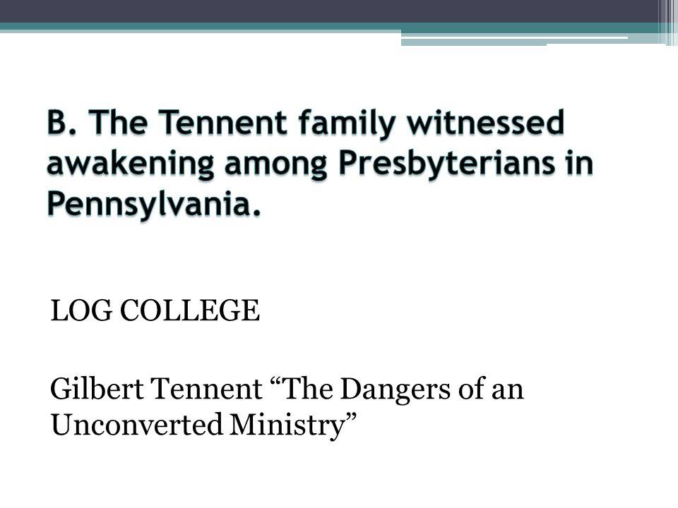 B. The Tennent family witnessed awakening among Presbyterians in Pennsylvania.