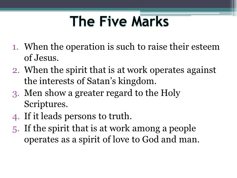 The Five Marks When the operation is such to raise their esteem of Jesus.