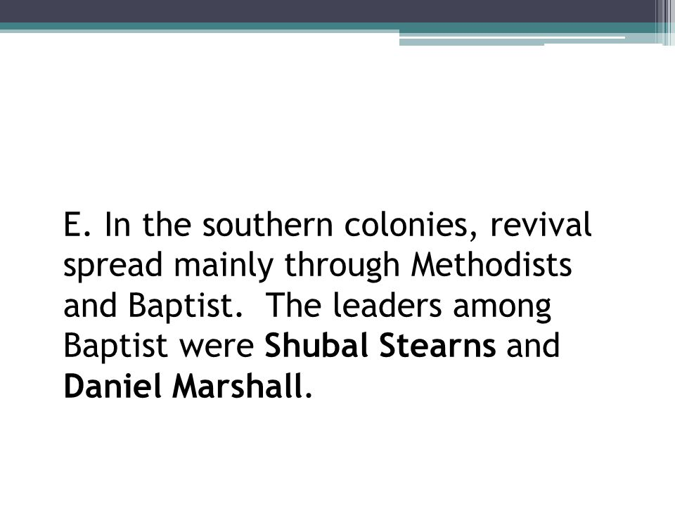 E. In the southern colonies, revival spread mainly through Methodists and Baptist.