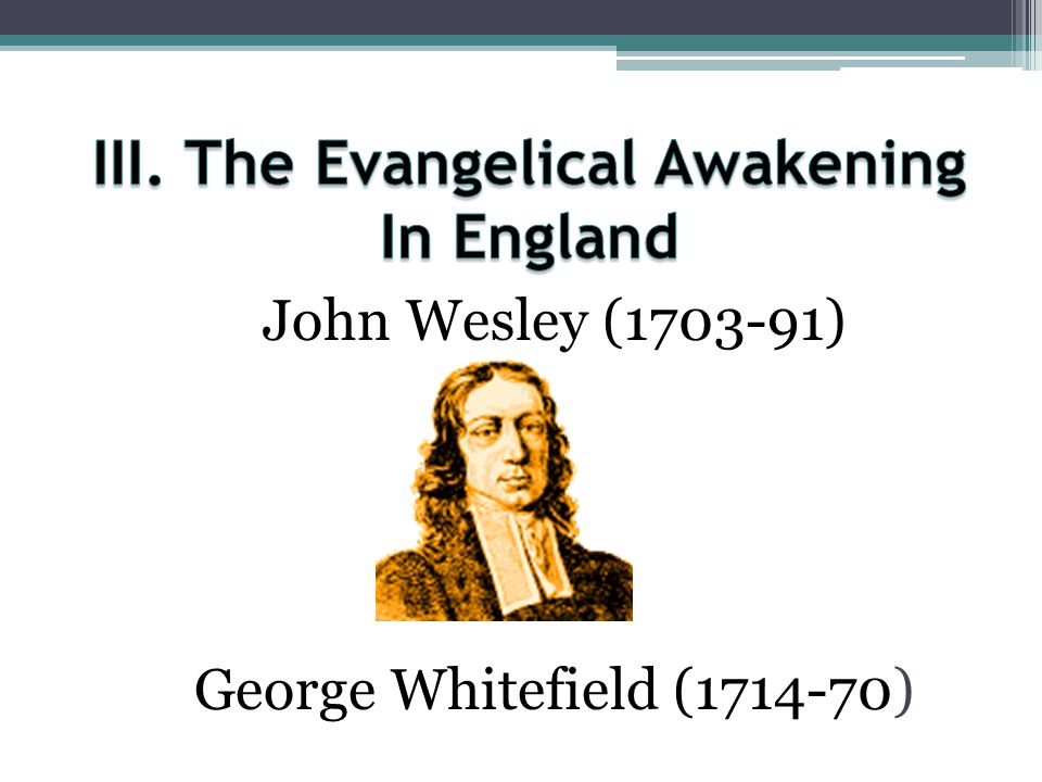 III. The Evangelical Awakening In England