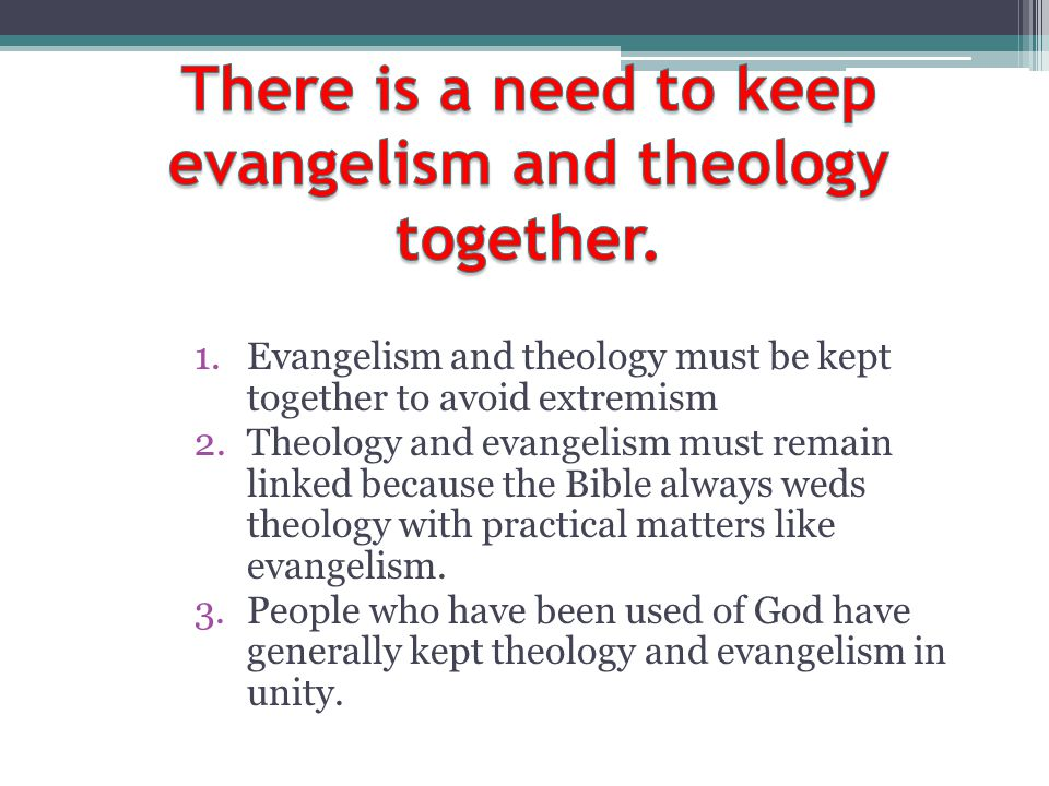 There is a need to keep evangelism and theology together.