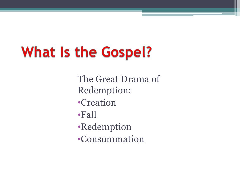 What Is the Gospel The Great Drama of Redemption: Creation Fall