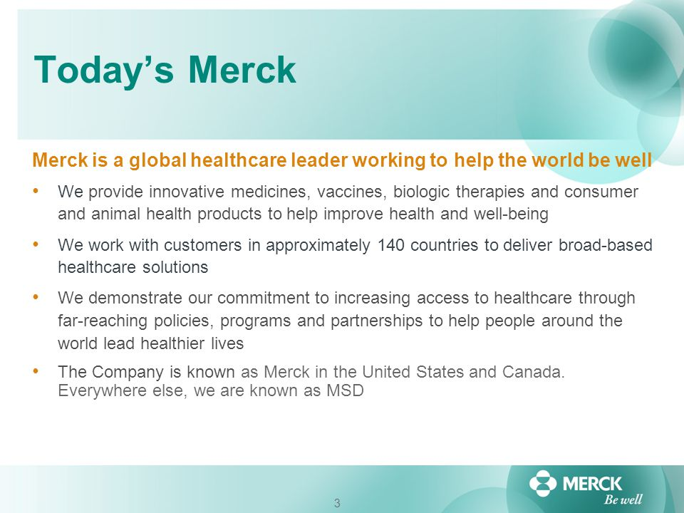 Today's Merck Merck is a global healthcare leader working to help the world be well.