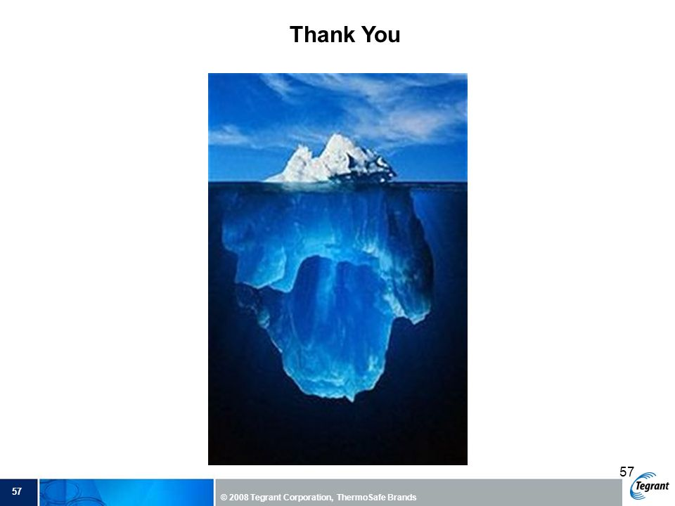Thank You 57 © 2008 Tegrant Corporation, ThermoSafe Brands 57
