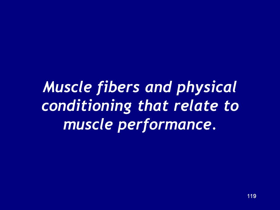 Muscle fibers and physical conditioning that relate to muscle performance.