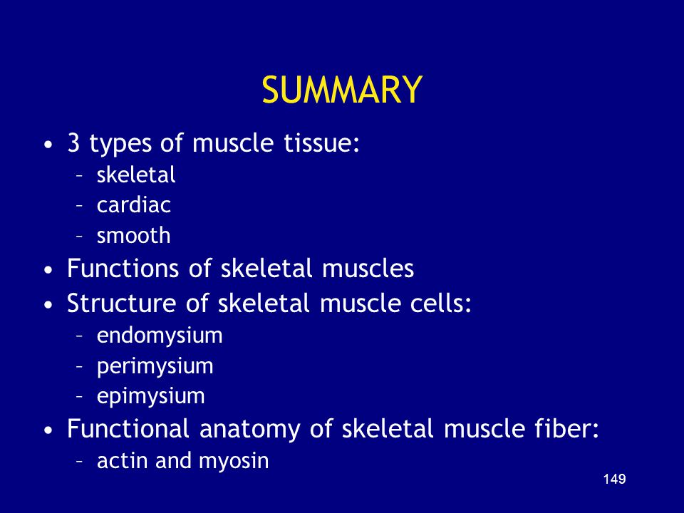 SUMMARY 3 types of muscle tissue: Functions of skeletal muscles