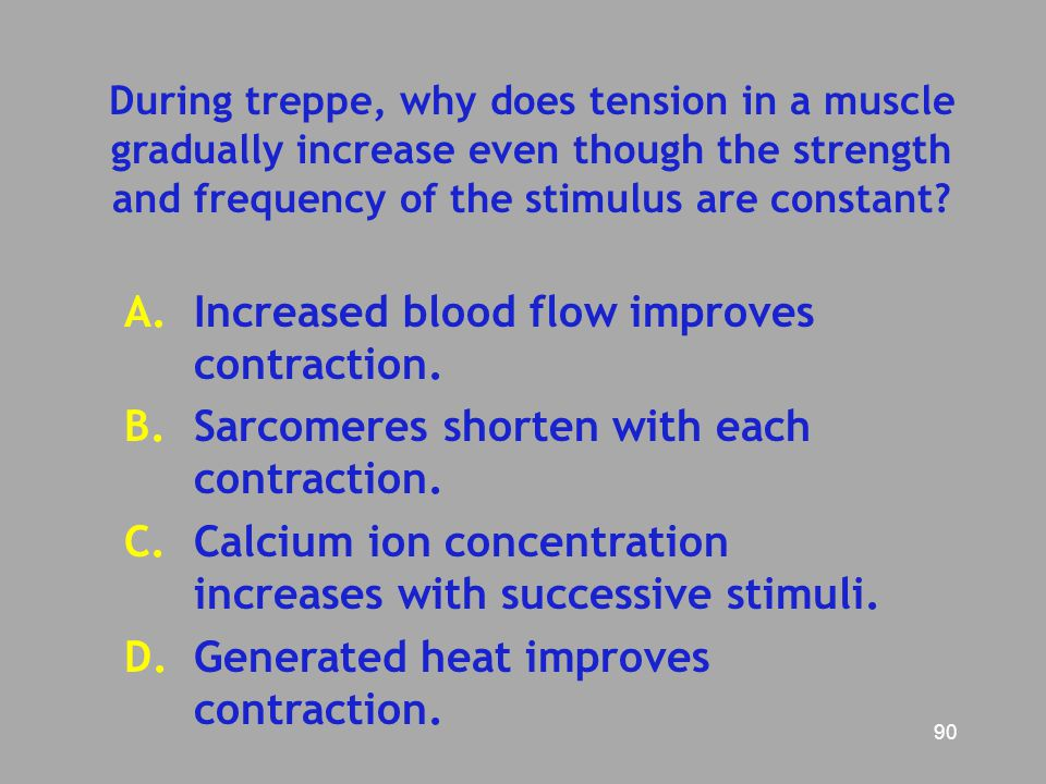 Increased blood flow improves contraction.