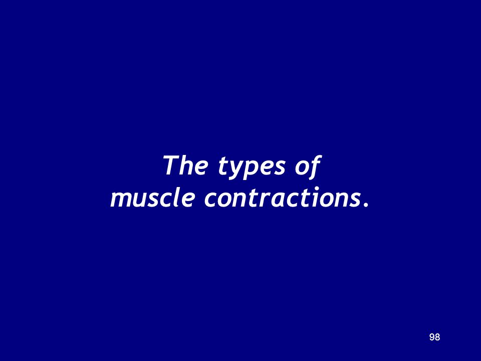 The types of muscle contractions.