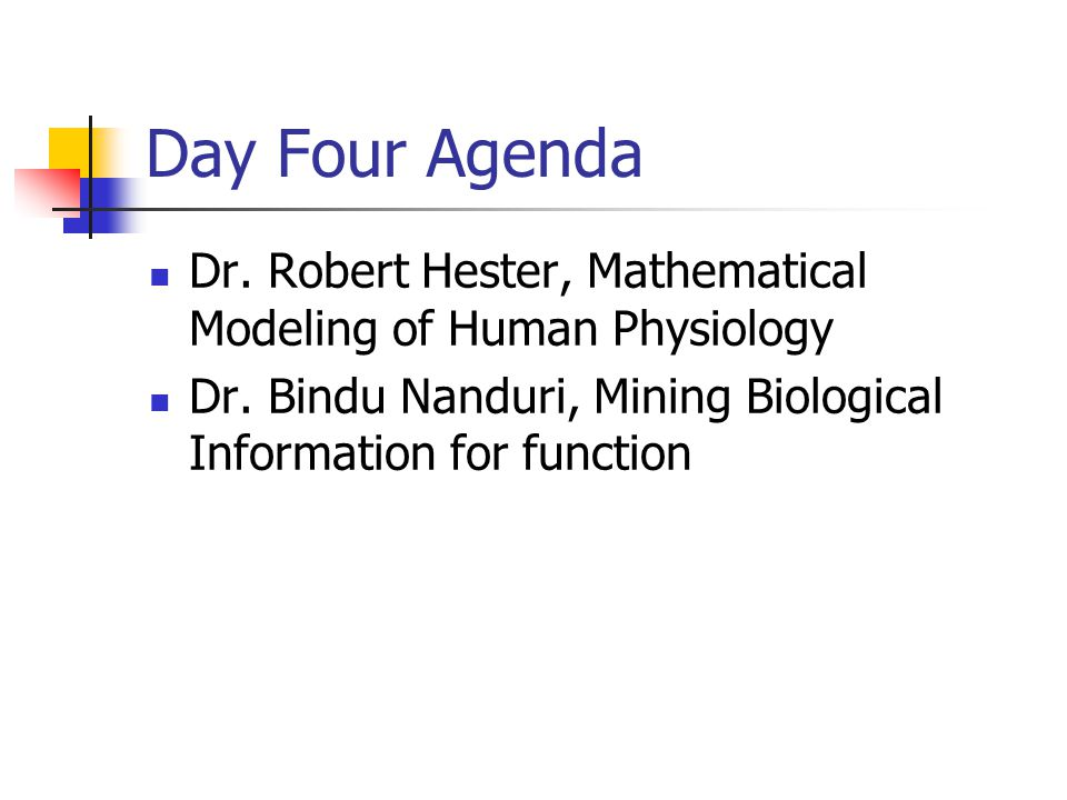 Day Four Agenda Dr. Robert Hester, Mathematical Modeling of Human Physiology.