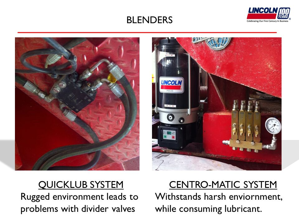 BLENDERS QUICKLUB SYSTEM. Rugged environment leads to problems with divider valves. CENTRO-MATIC SYSTEM.