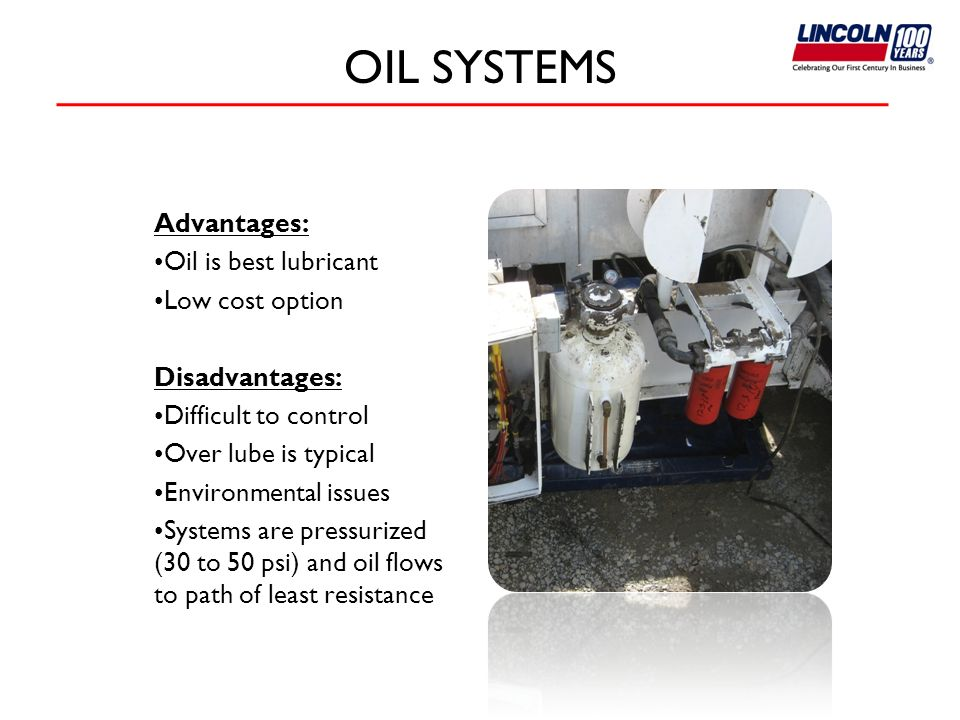 OIL SYSTEMS Advantages: Oil is best lubricant Low cost option