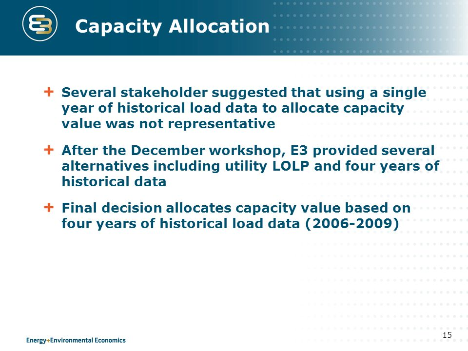 Capacity Allocation Several stakeholder suggested that using a single year of historical load data to allocate capacity value was not representative.