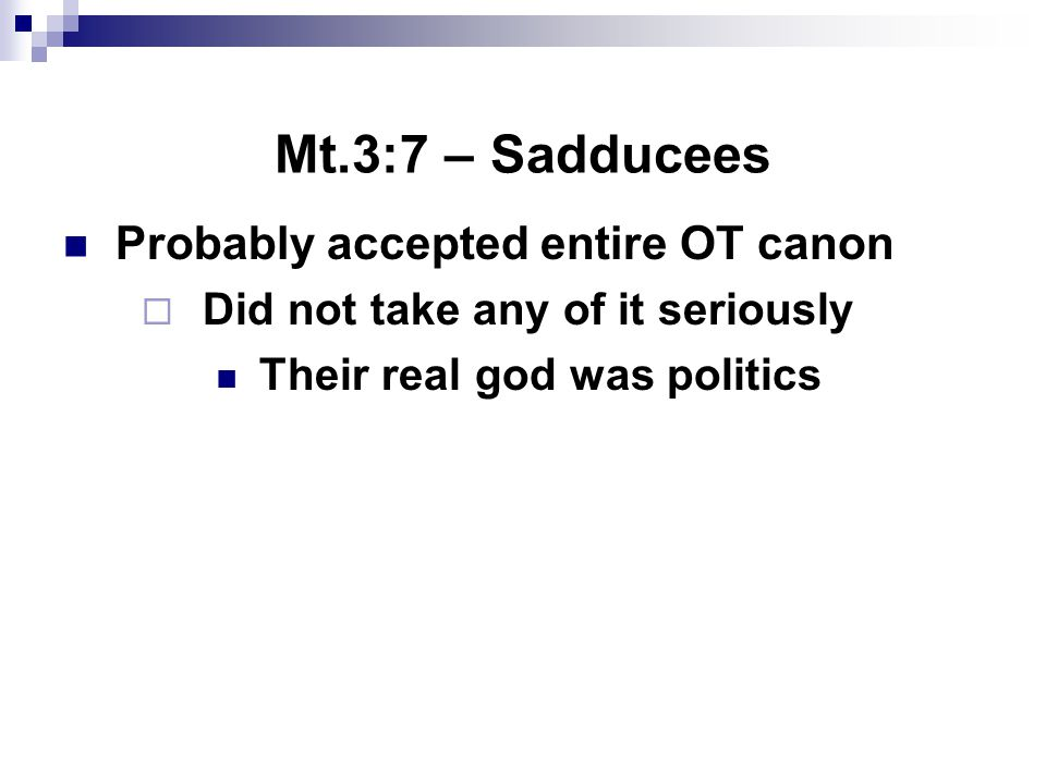 Mt.3:7 – Sadducees Probably accepted entire OT canon