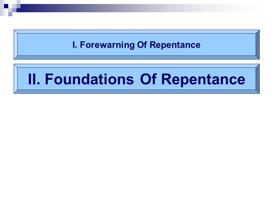 I. Forewarning Of Repentance II. Foundations Of Repentance
