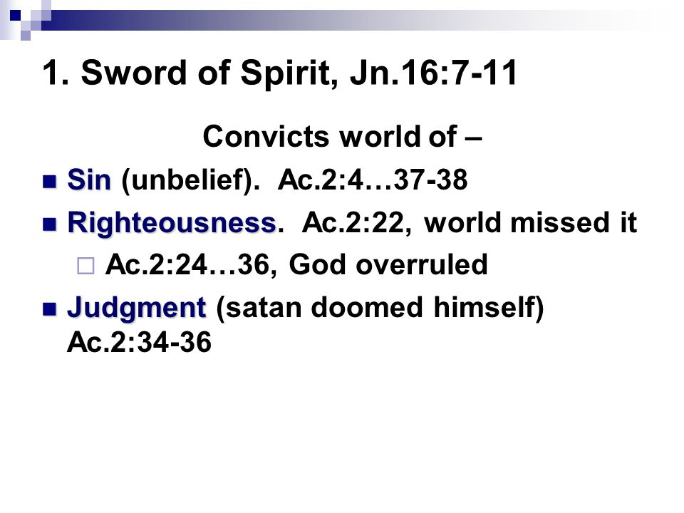 1. Sword of Spirit, Jn.16:7-11 Convicts world of –