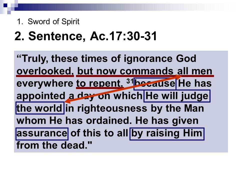 1. Sword of Spirit 2. Sentence, Ac.17:30-31